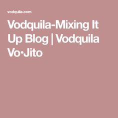Vodquila-Mixing It Up Blog | Vodquila Vo•Jito