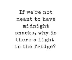 Omggg best idea we can take a picture at night of us infrount of the fridge eating stuff out of it and we can put this as a captain it would be SOOOOOO cute Bio Quotes, Jokes Quotes, Short Quotes, Qoutes, Funny Quotes, Inspirational Quotes, Instagram Picture Quotes, Funny Instagram Captions, Senior Quotes