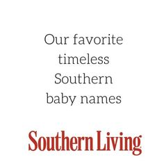 From Annabelle to Zelda, these are the Southern baby names that will never go out of style.