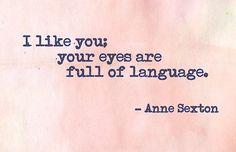 I like you, your eyes are full of language.