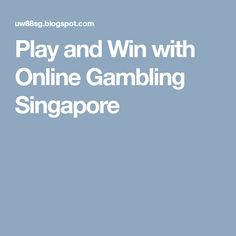 A lot of people consider gambling to be a vice. Well, a lot of things that we do today are vices anyways! You have to admit, that the thri. Online Gambling, Singapore, Play