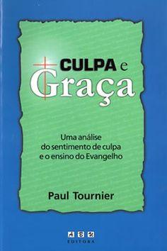 Culpa e Graça -- UMA ANÁLISE DO SENTIMENTO DE CULPA E O ENSINO DO EVANGELHO