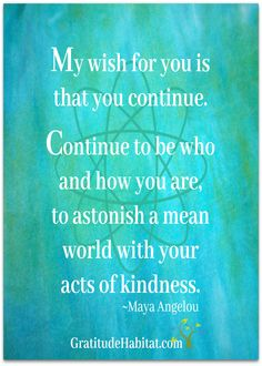 Astonish the world with your kindness. Visit us at: www.GratitudeHabitat.com