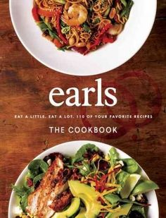 Earls the Cookbook: Eat a Little. Eat a Lot. 110 of Your Favourite Recipes