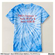 PRO-Animal = Anti-PETA & Anti-H$U$  Tie-Dye T-Shirt by WoofNWhinny*  #animalwelfare #animalrights #dogs #horses
