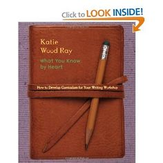 What You Know by Heart: How to Develop Curriculum for Your Writing Workshop: Katie Wood Ray: 9780325003641: Amazon.com: Books