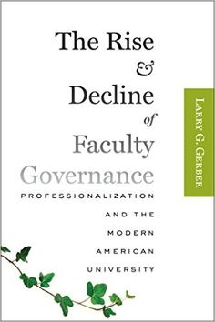 Amazon.com: The Rise and Decline of Faculty Governance: Professionalization and the Modern American University eBook: Larry G. Gerber: Kindle Store
