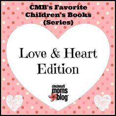 CMB's Favorite Children's Books: Love & Heart Edition {Series} | Cincinnati Moms Blog