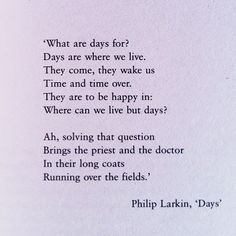 Where can we live but days? Philip Larkin