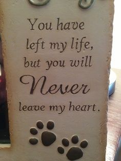 You have left my life, but you will never...Love and miss you Nettie, Toby, Nelix, Saga, Lokey.
