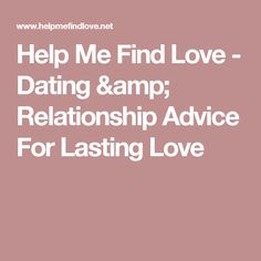 Help Me Find Love - Dating & Relationship Advice For Lasting Love