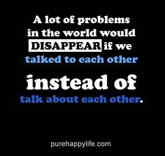#quotes more on purehappylife.com -  A lot of problems in the world would disappear if we..