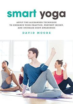 Smart Yoga Apply the Alexander Technique to Enhance Your Practice Prevent Injury and Increase Body Awareness * Click image for more details. (This is an affiliate link) Basic Yoga Poses, Yoga Tips, Alexander Technique, Management Books, Advanced Yoga, Yoga Benefits, Injury Prevention, Yoga For Beginners, How To Apply