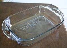Etch your name on your baking dish so you always get it back after a potluck :) Seems easy enough to do too!