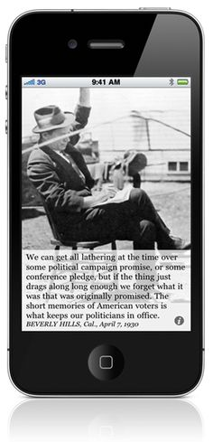 "Will Rogers....""The short memories of American voters is what keeps our politicians in office."""