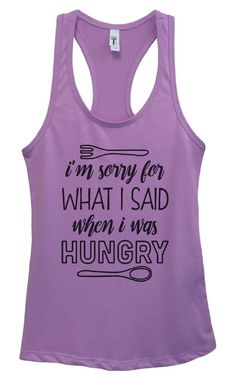 Womens I'm Sorry For What I Said When I Was Hungry Grapahic Design Fitted Tank Top