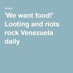 'We want food!' Looting and riots rock Venezuela daily 06.12.16