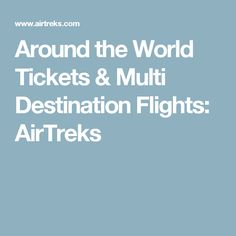 Around the World Tickets & Multi Destination Flights: AirTreks