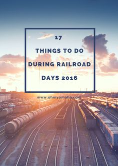 17 things to do during Railroad Days 2016 (July 16 and 17) in Omaha and Council Bluffs