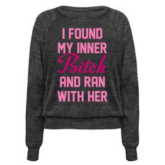 I Found My Inner Bitch and Ran With Her - Go find your inner bitch and take her for a run. If being bitchy is your cardio than go for a run in this cute and funny, running shirt!
