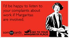 I'd also be happy to be at work if Margaritas are involved.