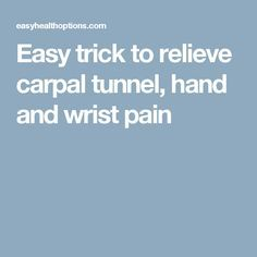 Easy trick to relieve carpal tunnel, hand and wrist pain