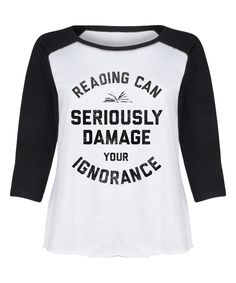 Take a look at this White & Black 'Damage Your Ignorance' Raglan Tee - Plus today!