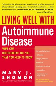 Living Well with Autoimmune Disease: What Your Doctor Doesn't Tell You...That You Need to Know  by Mary J. Shomon