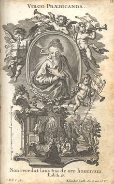 """Virgo Praedicanda Virgin Most Renowned - The cameo shows Mary in the posture of the Orante, hands crossed on her chest.  Putti (little angels) playing the trombone are surrounding Our Lady's picture.  Their musical instruments are flagged and bear the name of Mary.  Underneath the cameo we notice two scenes, both destined to proclaim the praises of Mary.  The scene in the foreground shows the interior of a baroque church.  The priest at the pulpit announces Mary's all-holiness (""""Beatissimam…"""