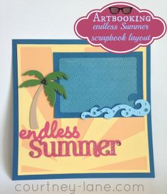 Courtney Lane Designs: Artbooking Endless Summer scrapbook layout.