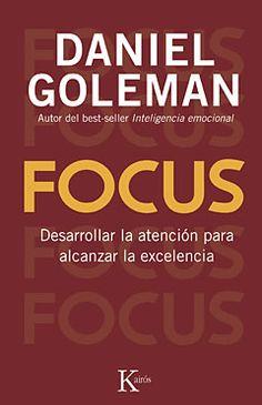 Focus : desarrollar la atención para alcanzar la excelencia En la era de la distracción permanente, Goleman sostiene convincentemente que ahora más que nunca tenemos que aprender a cultivar la atención, tanto como forma de autocontrol, de mejorar la empatía o para comprender la complejidad que nos rodea.