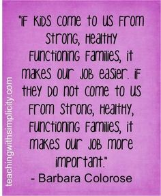 Teaching quotes, If kids come to us from strong, healthy functioning families, it makes our job easier. Teaching Quotes, Teaching Tips, Teaching Children Quotes, Children Songs, Teaching Reading, Teacher Humor, Teacher Appreciation, Teacher Sayings, Teacher Morale