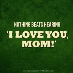 AMEN!! My greatest blessings call me MOM!
