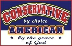 Conservative by choice. American by the grace of God.