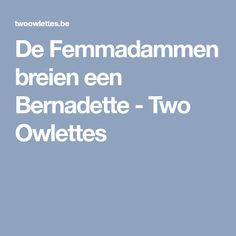 De Femmadammen breien een Bernadette - Two Owlettes Knitting, Everything, Tricot, Breien, Weaving, Stricken, Crochet, Cable Knitting, Tejidos