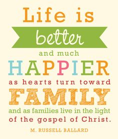 """""""Life is better (and much happier) as hearts turn toward family and as families live in the light of the gospel of Christ."""" http://facebook.com/173301249409767 From #ElderBallard's http://pinterest.com/pin/24066179230275130 April 2012 #LDSconf http://facebook.com/223271487682878 message http://lds.org/general-conference/2012/04/that-the-lost-may Learn more http://facebook.com/189155347799517; http://lds.org/topics/family/happiness #ShareGoodness"""