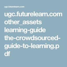 ugc.futurelearn.com other_assets learning-guide the-crowdsourced-guide-to-learning.pdf