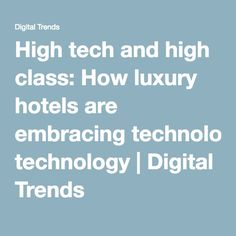 High tech and high class: How luxury hotels are embracing technology   Digital Trends