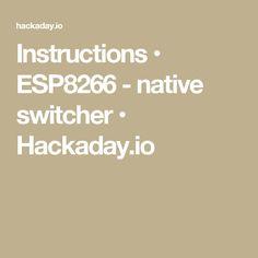 Instructions • ESP8266 - native switcher • Hackaday.io