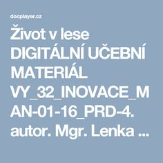Život v lese DIGITÁLNÍ UČEBNÍ MATERIÁL VY_32_INOVACE_MAN-01-16_PRD-4. autor. Mgr. Lenka Maňasová. vzdělávací oblast Jazyk a jazyková komunikace - PDF Author