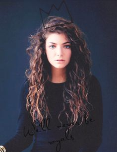 Lorde and shes only 16!!!!! She is honestly my HAIRSPIRATION!!!
