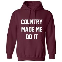 Country Made Me Do It Unisex Hoodie K0380
