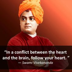"""In a conflict between the heart and the brain, follow your heart. "" - Swami Vivekananda http://curejoy.com/ => Free Expert Advice on Alternative Cure, Fitness & Yoga"