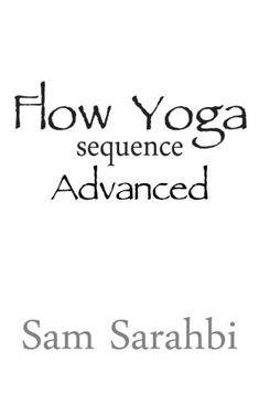 Flow Yoga Sequence: Advanced: Advanced Vinyasa Yoga Sequence Script (Volume 2) *** Click on the image for additional details.