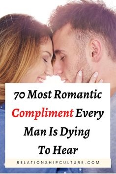 70 Most Romantic Compliment Every Man Is Dying  To Hear