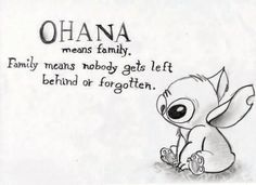 """OHANA - Means Family. """"Family Means nobody gets left beehind and Forgotten!"""" 