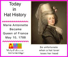 May 10 - Today in Hat History.  Marie Antoinette becomes Queen of France.