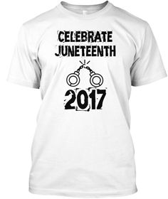 Celebrate Juneteenth 2017 White T-Shirt Front