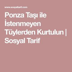 Ponza Taşı ile İstenmeyen Tüylerden Kurtulun | Sosyal Tarif Health Fitness, Make Up, Skin Care, Beauty, Crafts, Makeup, Beleza, Cosmetology, Crafting