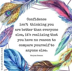 Confidence Isn't Thinking You Are Better Than Everyone Else - Tiny Buddha Life Quotes Love, Great Quotes, Quotes To Live By, Me Quotes, Motivational Quotes, Inspirational Quotes, Yoga Quotes, Short Quotes, Amazing Quotes